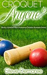 Croquet, Anyone? (Book 3 Aylesford Place Humorous Christian Romance Series)