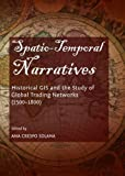 Spatio-Temporal Narratives : Historical GIS and the Study of Global Trading Networks (1500-1800), Solana, Crespo Ana, 1443855421