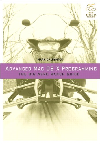 Advanced Mac OS X Programming: The Big Nerd Ranch Guide (Big Nerd Ranch Guides) by Big Nerd Ranch Guides