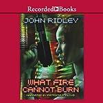 What Fire Cannot Burn   John Ridley