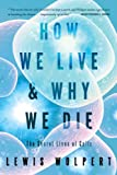 How We Live and Why We Die, Lewis Wolpert, 0393339386