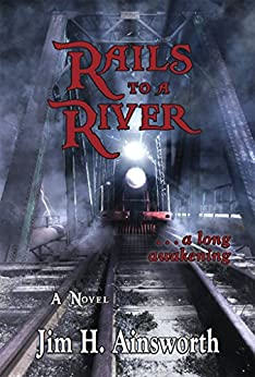 Rails to a River: A Long Awakening by [Ainsworth, Jim]