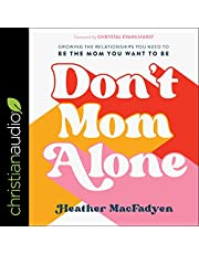 Don't Mom Alone: Growing the Relationships You Need to Be the Mom You Want to Be