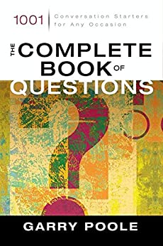The Complete Book of Questions: 1001 Conversation Starters for Any Occasion by [Poole, Garry D.]