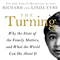 The Turning: Why the State of the Family Matters, and What the World Can Do About It Audiobook by Richard Eyre, Linda Eyre Narrated by Benjamin Pacini