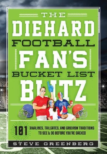 The Diehard Football Fans Bucket List Blitz: 101 Rivalries, Tailgates, and Gridiron Traditions to See & Do Before Youre Sacked: Amazon.es: Steve ...