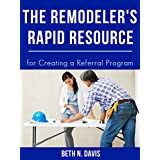 The Remodeler's Rapid Resource to Creating a Referral Program (The Remodeler's Rapid Resource Series Book 1)