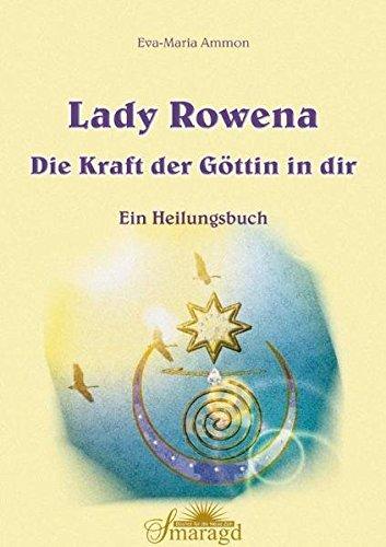 Lady Rowena: Die Kraft der Göttin in dir