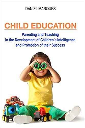 Book Child Education: Parenting and Teaching in the Development of Children's Intelligence and Promotion of their Success