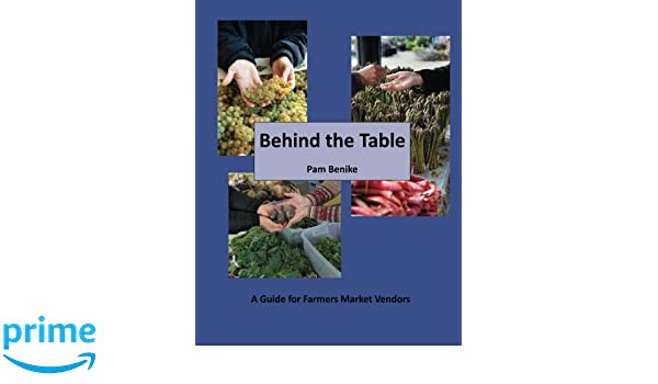 Behind the Table: A Guide for Farmers Market Vendors: Pam Benike ...