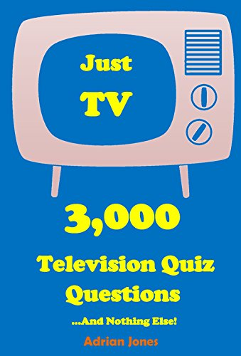Just TV - 3, 000 Television Quiz Questions And Nothing Else