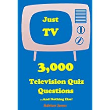 Just TV - 3,000 Television Quiz Questions And Nothing Else! (Just Great Quizzes Book 7)
