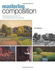 Mastering Composition Techniques & Principles To Dramatically Improve Your Painting