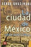 img - for La ciudad de M xico: una historia (Coleccion Popular (Fondo de Cultura Economica)) (Spanish Edition) book / textbook / text book
