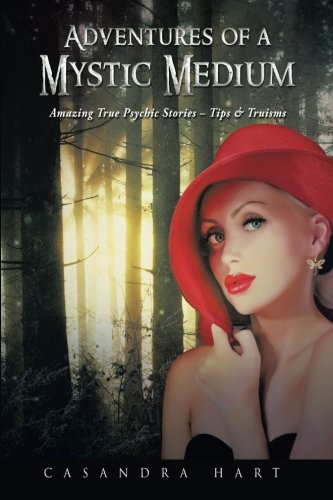 Adventures of a Mystic Medium: Amazing True Psychic Stories - Tips & Truisms pdf epub