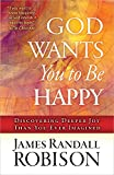 img - for God Wants You to Be Happy: Discovering Deeper Joy Than You Ever Imagined book / textbook / text book