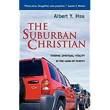 The Suburban Christian: Finding Spiritual Vitality in the Land of Plenty by Albert y. Hsu (8-Jun-2006) Paperback