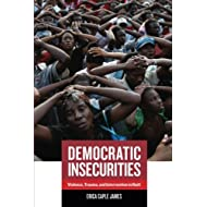 Democratic Insecurities (California Series in Public Anthropology)