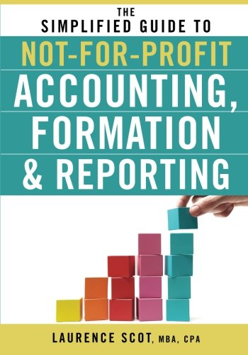 The Simplified Guide to Not-for-Profit Accounting, Formation & Reporting