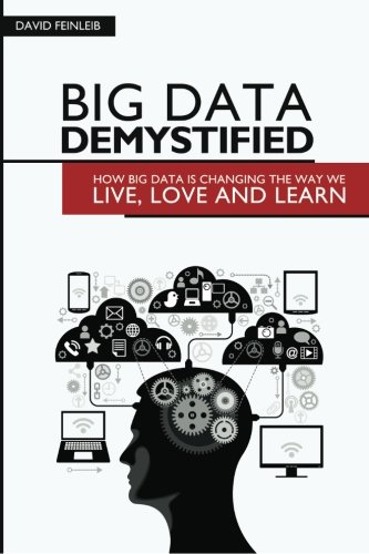 Download Big Data Demystified: How Big Data Is Changing The Way We Live, Love And Learn pdf epub