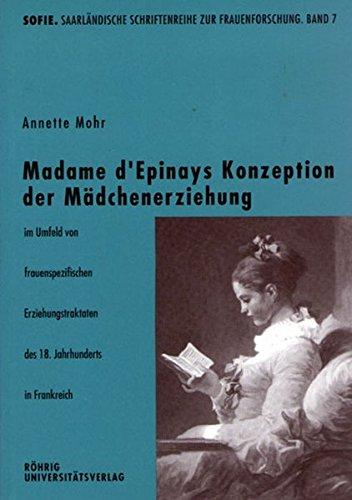 Madame d'Epinays Konzeption der Mädchenerziehung im Umfeld von frauenspezifischen Erziehungstraktaten des 18. Jahrhunderts in Frankreich (Sofie. Schriftenreihe zur Frauenforschung)