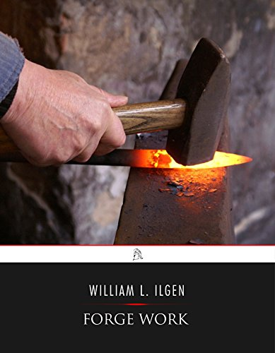 Forge Work by [William L. Ilgen]