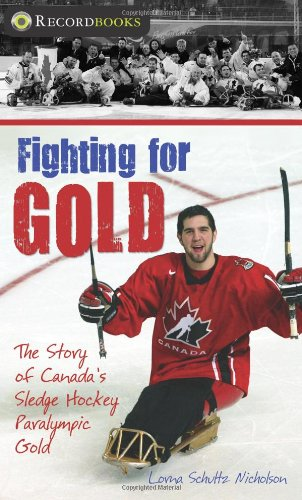 Fighting for Gold: The Story of Canada's Sledge Hockey Paralympic Gold (Lorimer Recordbooks)