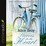 Stories for the Heart: Over 100 Stories to Encourage Your Soul | Alice Gray