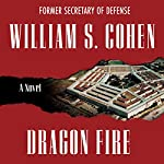 Dragon Fire: A Novel | William S. Cohen