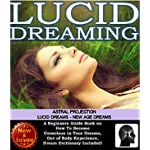 Dreams: Lucid Dreaming, Astral Projection, lucid Dreams, New Age Dreams: A Beginner's Guide Book on How To Become Conscious in Your Dreams. Out of Body ... and Better Sleep Book Series by Sam Siv 2)