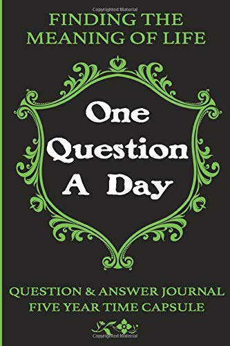 Finding The Meaning Of Life - One Question A Day - Question And Answer  Journal - Five Year Time Capsule: Q&A - Mid Life Crisis - How To Finally  Grow ... -