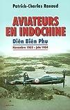 Aviateurs en Indochine. Di??n Bi??n Phu de novembre 1952 ?? juin 1954 by Patrick-Charles Renaud (2003-02-19)