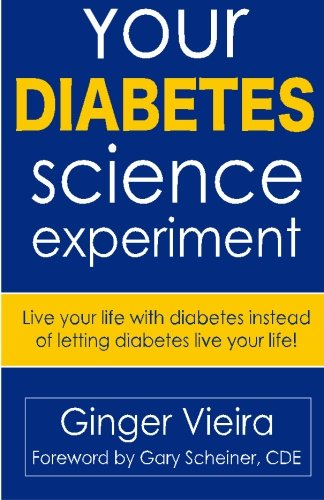 Your Diabetes Science Experiment: Live your live with diabetes, instead of letting diabetes live your life. ebook