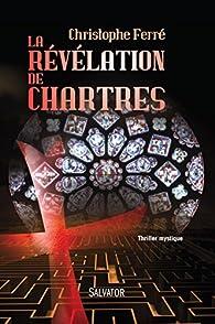 La révélation de Chartres par Christophe Ferré