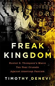 Freak Kingdom: Hunter S. Thompson's Manic Ten-Year Crusade Against American Fascism from PublicAffairs