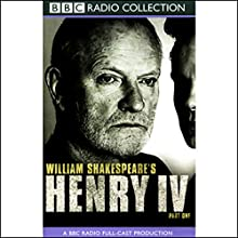 BBC Radio Shakespeare: Henry IV, Part One (Dramatized) Performance by William Shakespeare Narrated by Julian Glover, Jamie Glover, Full Cast
