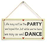 Funny Plaque Gift Life May Not Be The Party We Hoped for But While We're Here We May As Well Dance Motivational Life Party Sign Outdoor Door Wooden Sign Wall Plaque Decoration