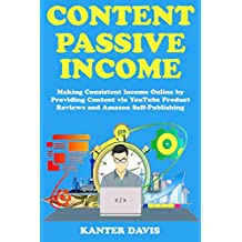 Content Passive Income: Making Consistent Income Online by Providing Content via YouTube Product Reviews and Amazon Self-Publishing