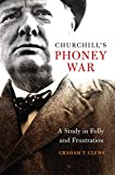 "Graham T. Clews, ""Churchill's Phoney War: A Study in Folly and Frustration"" (Naval Institute Press, 2019)"