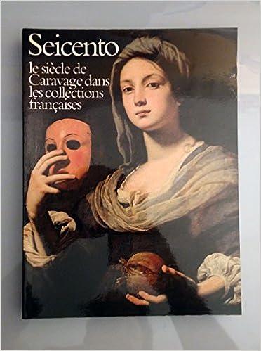 En ligne téléchargement Seicento le Siècle de Caravage dans les Collections Françaises pdf