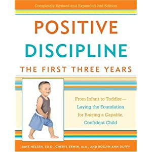 Positive Discipline: The First Three Years: From Infant to Toddler--Laying the Foundation for Raising a Capable, Confident Child (Positive Discipline Library)