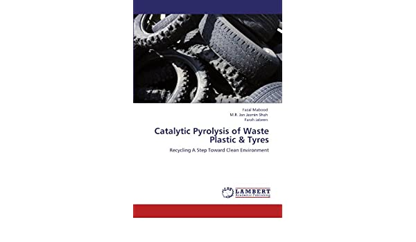 Catalytic Pyrolysis of Waste Plastic & Tyres: Recycling A
