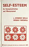 Self-Esteem : Its Conceptualization and Measure, Wells, L. Edward and Marwell, Gerald, 0803903839