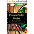 Pressure Cooker Recipes in busy kitchen: 100 Delicious & Nutrient Improve Your Emotional and Physical Health