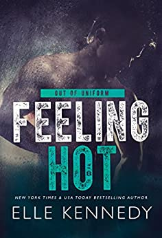 Feeling Hot (Out of Uniform Book 3) by [Kennedy, Elle]