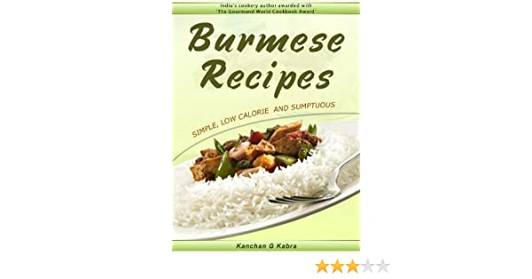 Burmese Recipes - simple, low calorie & sumptuous - Kindle edition by  Kanchan Kabra. Cookbooks, Food & Wine Kindle eBooks @ Amazon.com.