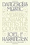 img - for Dangerous Mystic: Meister Eckhart's Path to the God Within book / textbook / text book
