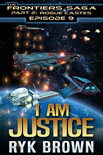 Ep.#9 - I am Justice (The Frontiers Saga - Part 2: Rogue Castes)