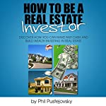 How to be a Real Estate Investor | Phil Pustejovsky