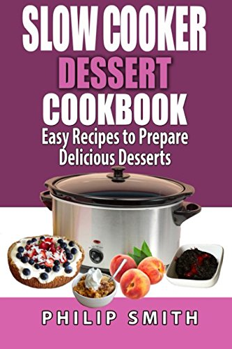 Slow Cooker Dessert Cookbook. Easy Recipes to prepare Delicious Desserts.: Amazon.es: Philip Smith: Libros en idiomas extranjeros